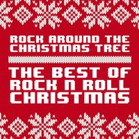 """Rock Around the Christmas Tree"" - The Best of Rock 'N' Roll Christmas — сборник"