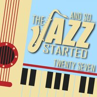 And So... The Jazz Started / Twenty-Seven — сборник