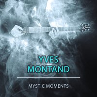 Mystic Moments — Yves Montand
