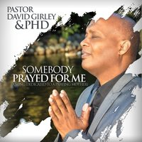 Somebody Prayed for Me - A Song Dedicated to a Praying Mother — PhD, Antonio Girley, Pastor David Girley