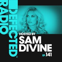 Defected Radio Episode 141 (hosted by Sam Divine) — Defected Radio