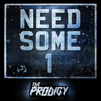 Need Some1 — The Prodigy