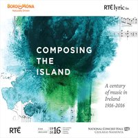 Composing the Island: A Century of Music in Ireland 1916-2016 — Paul Hillier, Kenneth Montgomery, John Gibson, Andrew Hamilton, Hamilton Harty