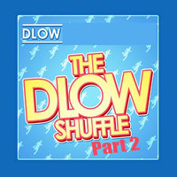 The Dlow Shuffle, Pt. 2 — DLOW