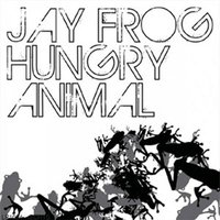 Hungry Animal — Jay Frog