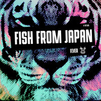 Fever — Fish From Japan