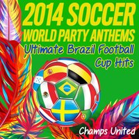 2014 Soccer World Party Anthems — Champs United