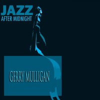 Jazz After Midnight — Gerry Mulligan, Jazz After Midnight