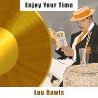 Enjoy Your Time — Lou Rawls