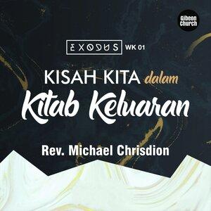 Rev. Michael Chrisdion MBA Gibeon Church - Exodus 1/15 - Kisah Kita Dalam Kitab Keluaran