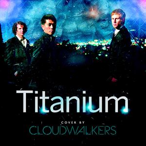 Cloudwalkers - Titanium [Sia/David Guetta Cover]
