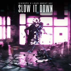 Sikdope, LOUD ABOUT US! - Slow It Down