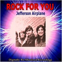 Rock for You - Jefferson Airplane — Jefferson Airplane