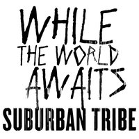 While The World Awaits — Suburban Tribe