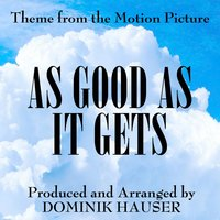 "As Good as It Gets (Theme from ""as Good as It Gets"" Film Score) — Dominik Hauser"