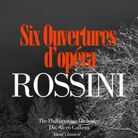 Rossini: Six Ouvertures d'opéra — Alceo Galliera, The Philharmonia Orchestra, Alceo Galliera