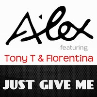 Just Give Me — Florentina, Tony T, Alex Dj