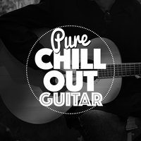 Pure Chill out Guitar — Guitar Masters, Guitar Chill Out, Guitar Chill Out|Guitar Masters