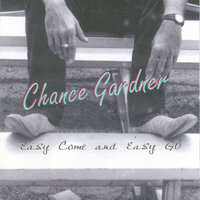Easy Come and Easy Go — Chance Gardner