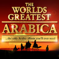 The World's Greatest Arabica - the only Arabic album you'll ever need — сборник