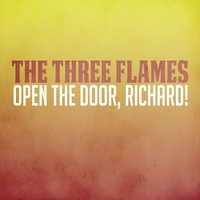Open the Door, Richard! — The Three Flames