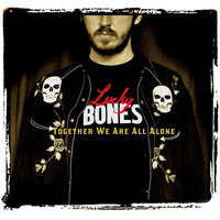 Together We Are All Alone — Lucky Bones