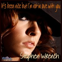 It's Been Nice But I'm Not in Love With You — Stephen Wrench