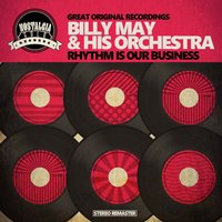Rhythm Is Our Business — Billy May & His Orchestra