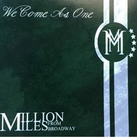 We Come as One — Million Miles from Broadway