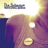 Rock & Roll Queen — The Subways