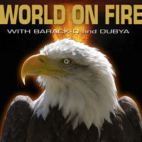 World On Fire with Barack Obama and George Dubya Bush - 2 Song EP — World On Fire