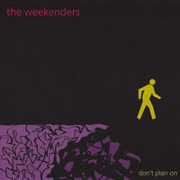 Don't Plan On — The Weekenders