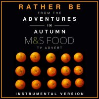 "Rather Be (From the M&S Food ""Adventures in Autumn"" T.V. Advert) — Various Composers, L'Orchestra Cinematique"