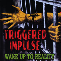 Wake Up To Reality — Triggered Impulse