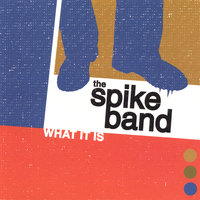 What It Is — The Spike Band