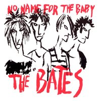 No Name For The Baby — The Bates