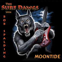 Moontide — The Surf Dawgs, Bob Spalding