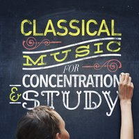 Classical Music for Concentration & Study — Classical Study Music