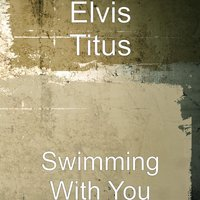 Swimming With You — Elvis Titus