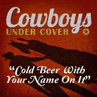 Cold Beer with Your Name on It - Single — Cowboys Undercover