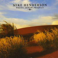 Mike Henderson / White Arrow Project — Mike Henderson