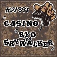 Casino — RYO the SKYWALKER
