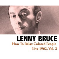 How to Relax Colored People - Live 1962, Vol. 2 — Lenny Bruce