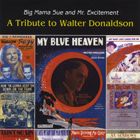 A Tribute To Walter Donaldson — Big Mama Sue & Mr. Excitement
