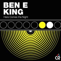 Here Comes the Night — Ben E. King
