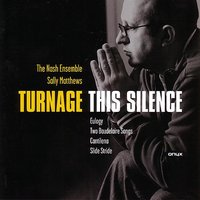 Turnage - This Silence — Lionel Friend, The Nash Ensemble