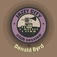 Jazzy City - Club Session by Donald Byrd — Donald Byrd
