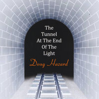 The Tunnel At the End of the Light — Doug Hazard