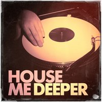 House Me Deeper - A Fine Selection of Deep House — сборник