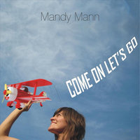 Come On Let's Go — Mandy Mann